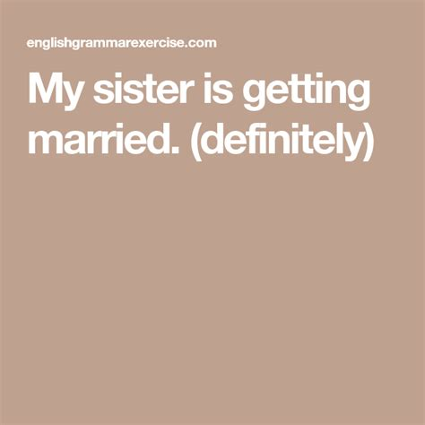 My sister is getting married